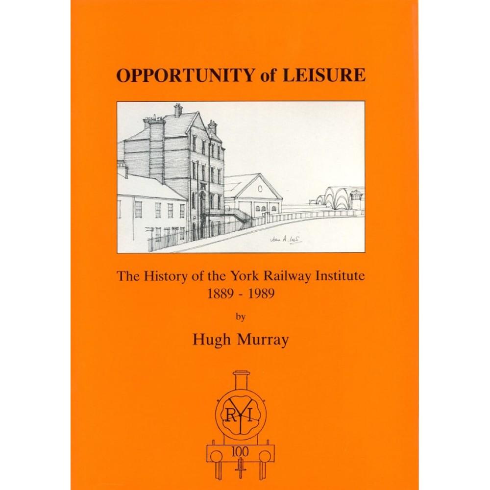 Opportunity Of Leisure , YORK RAILWAY INSTITUTE 1889-1989