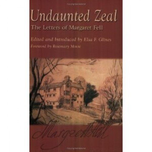 THE LETTERS OF MARGARET FELL (1614-1702) 'Undaunted Zeal'