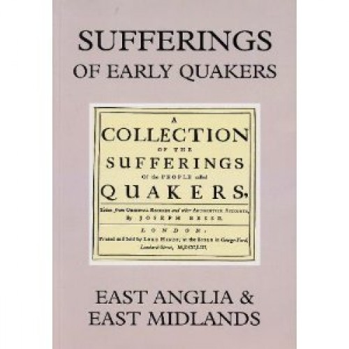 SUFFERINGS OF EARLY QUAKERS Vol. 8 - East Anglia & East Midlands