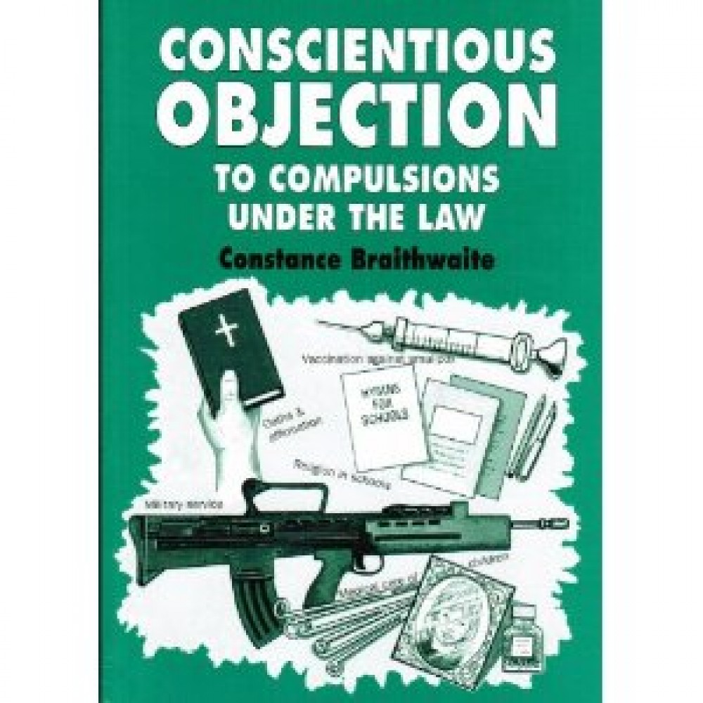 CONSCIENTIOUS OBJECTION To Various Compulsions Under British Law