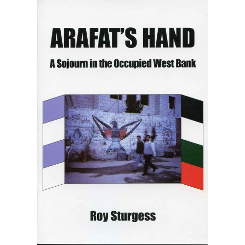 ARAFAT'S HAND - A Sojourn in the Occupied West Bank