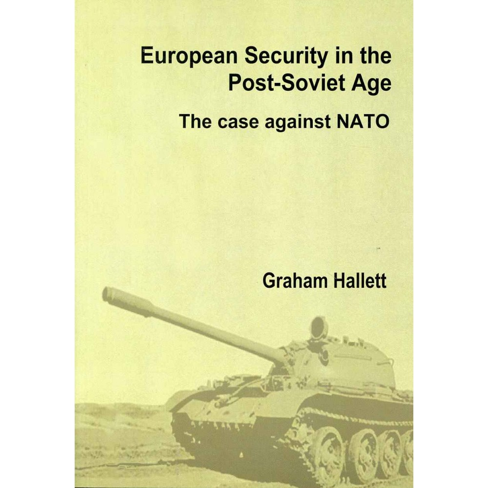 EUROPEAN SECURITY IN THE POST-SOVIET AGE - The case against NATO