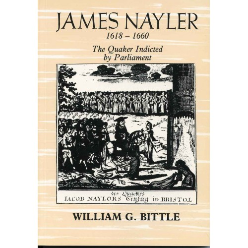 NAYLER, JAMES, 1618-1660 - The Quaker indicted by Parliament