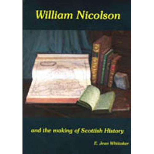 WILLIAM NICOLSON and the making of Scottish History