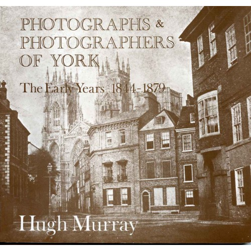 PHOTOGRAPHS AND PHOTOGRAPHERS OF YORK 1844-1879