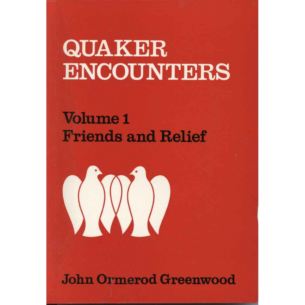QUAKER ENCOUNTERS VOL. I. Friends and Relief. (1975)