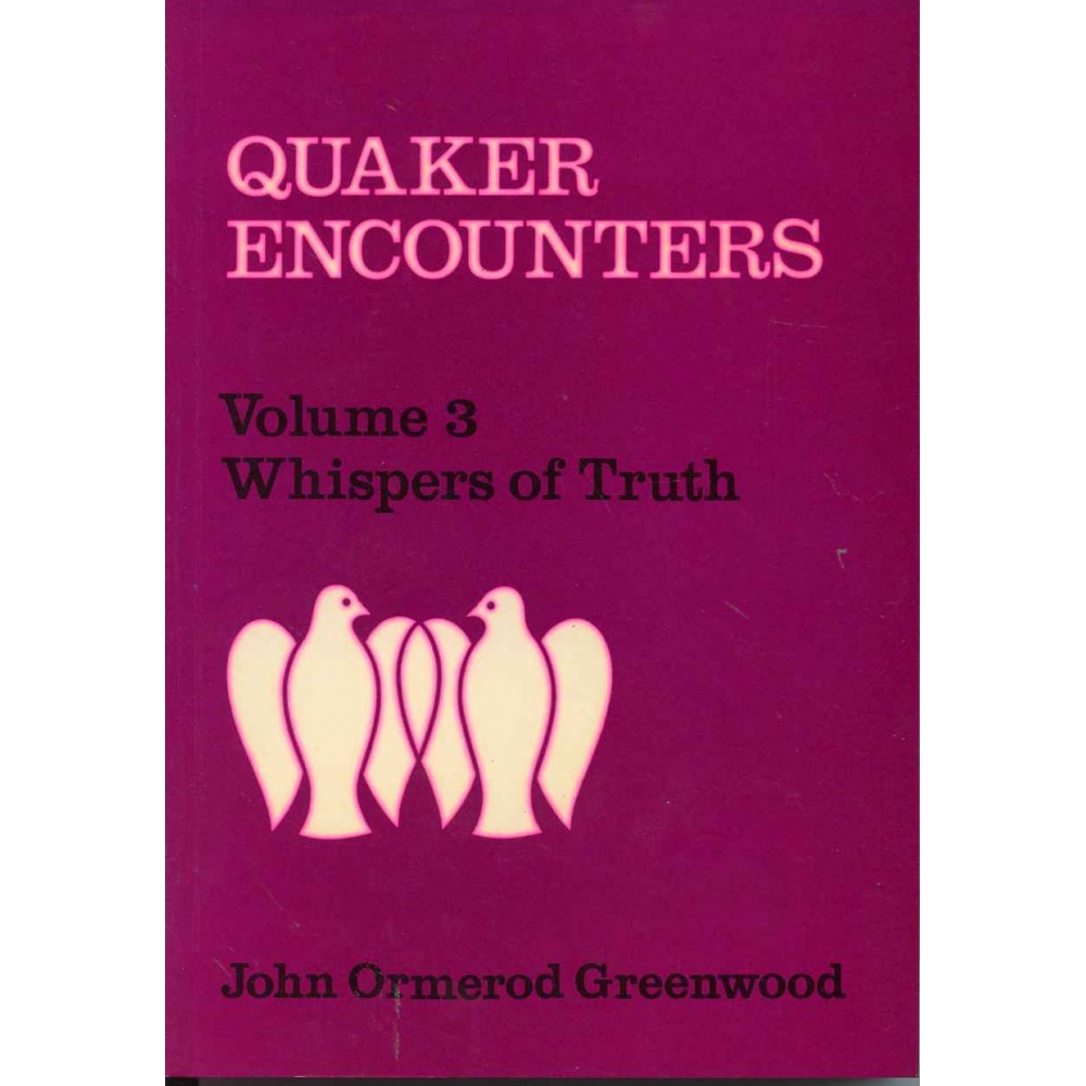 QUAKER ENCOUNTERS VOL. III. Whispers of Truth. (1978)