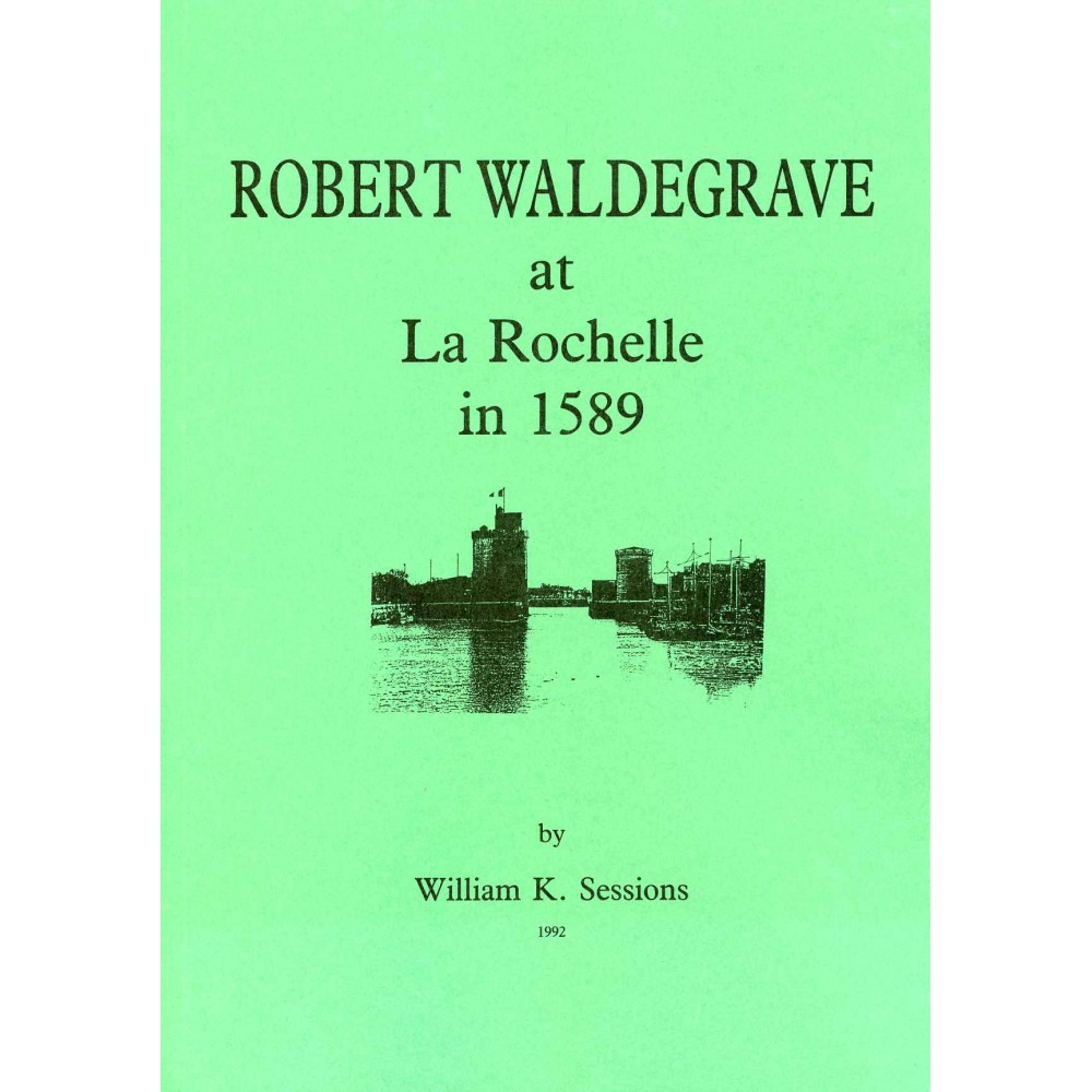 12. ROBERT WALDEGRAVE AT LA ROCHELLE 1589