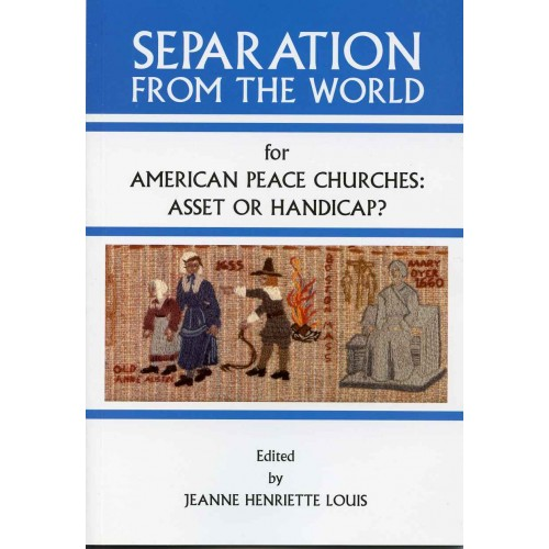 SEPARATION FROM THE WORLD FOR AMERICAN PEACE CHURCHES — ASSET OR HANDICAP?