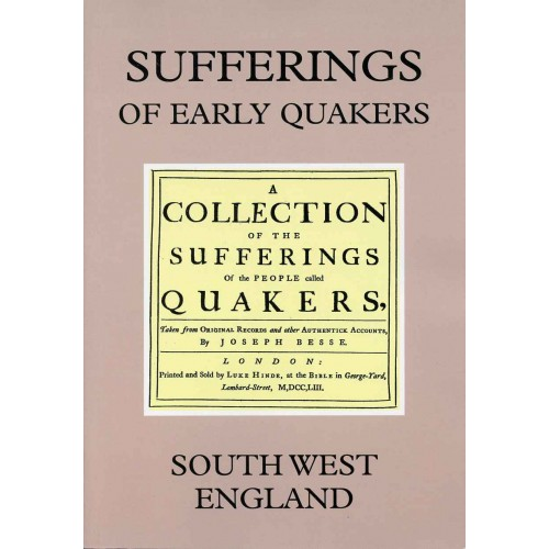 SUFFERINGS OF EARLY QUAKERS Vol. 6 - South West England 1654 -1690