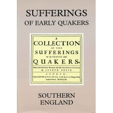 SUFFERINGS OF EARLY QUAKERS Vol. 7 - Southern England
