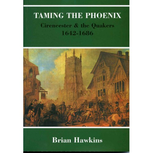 TAMING THE PHOENIX - Cirencester and the Quakers 1642-1686
