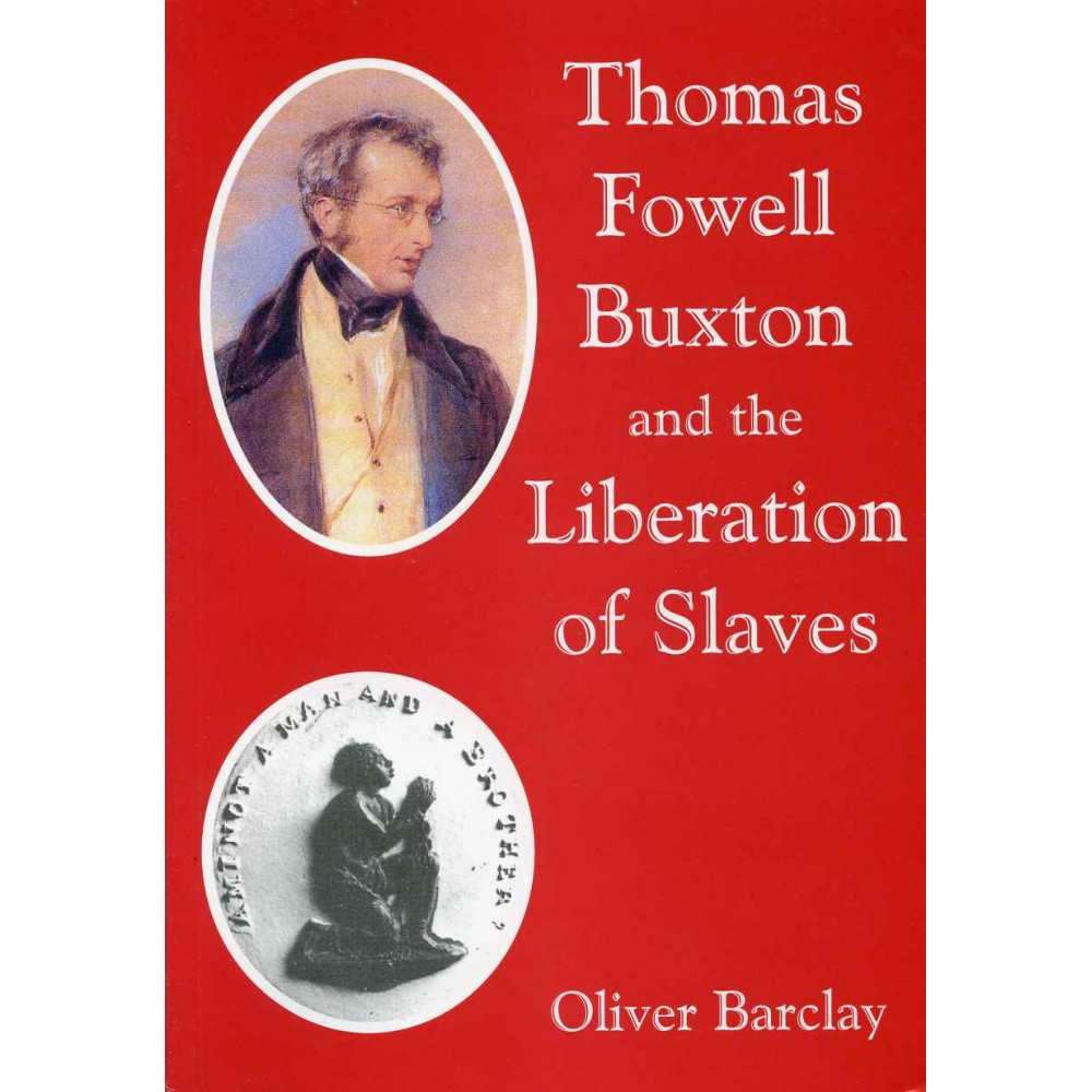 THOMAS FOWELL BUXTON AND THE LIBERATION OF SLAVES