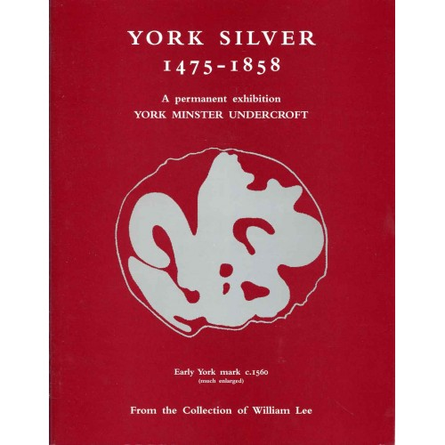 YORK SILVER 1475 - 1858: A permanent exhibition York Minster Undercroft