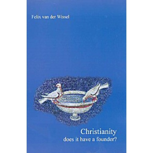 CHRISTIANITY - DOES IT HAVE A FOUNDER
