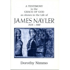 A TESTIMONY to the GRACE OF GOD as shown in the Life of JAMES NAYLER