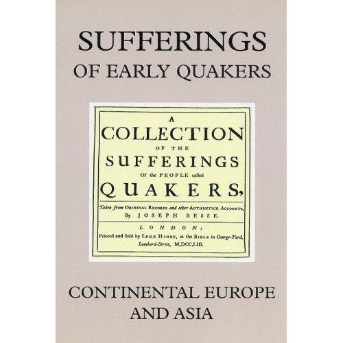 SUFFERINGS OF EARLY QUAKERS Vol. 10 Continental Europe & Asia